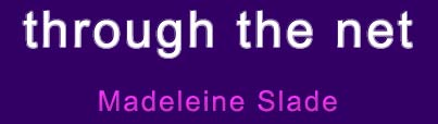 Book title 'through the net', by Madeleine Slade.